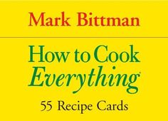Cook's Cards: How to Cook Everything by Mark Bittman. Save 22 Off!. $13.22. Series - Cook's Cards. Publisher: Quirk Books (September 1, 2006)
