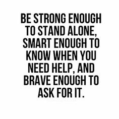 Be strong, smart and brave enough:)
