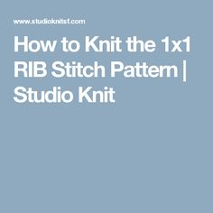 How to Knit the 1x1 RIB Stitch Pattern | Studio Knit