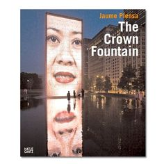 Jaume Plensa: The Crown Fountain - Hardcover Book