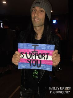 haileyroundsphotography: CC from Black Veil Brides supports you and the transgender community. - All credit to the sign goes to instagram.com/i.supportyou i just took the photo""