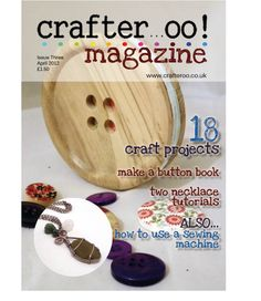 Crafter...oo magazine issue 3 out NOW! Only £1.50!