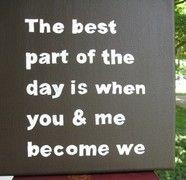 "Love this quote for our bedroom...so true!  ""The best part of the day is when you and me become we"" -A.A. Milne"