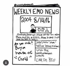 "Always need your weekly dose of the ""Weekly Emo News"" Amiright?"