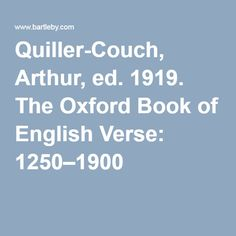 Quiller-Couch, Arthur, ed. 1919. The Oxford Book of English Verse: 1250–1900