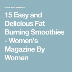 15 Easy and Delicious Fat Burning Smoothies - Women's Magazine By Women
