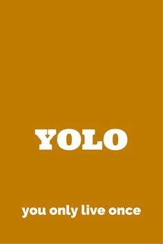 YOLO you only live once. click on this image to see the most sophisticated collection of inspiring quotes!