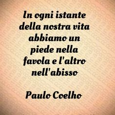 *******In every moment of our life we ​​have one foot in the fable and the other in the abyss (Paulo Coelho) Bukowski, Beautiful Words, Book Quotes, Quotations, Tattoo Quotes, Thoughts, Motivation, William Shakespeare, Paulo Coelho