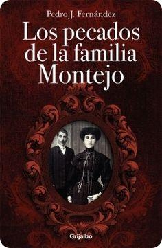 LOS PECADOS DE LA FAMILIA MONTEJO de Pedro J. Fernández - Beatriz Montejo, la matriarca de una acaudalada familia durante el Porfiriato, hará lo necesario para mantener en alto el apellido, ya sea que eso signifique asesinar a cualquiera que se interponga en su camino.