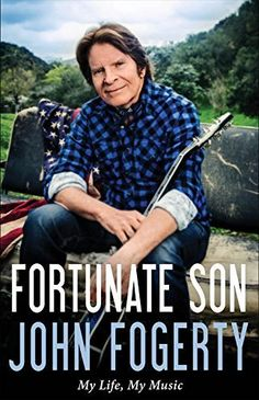 Fortunate Son: My Life, My Musi, by John Fogerty with Jimmy McDonough.