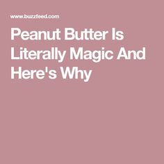 Peanut Butter Is Literally Magic And Here's Why