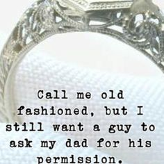 A must.I Still want a guy to ask my dad for his permission. #dream #bucketlist