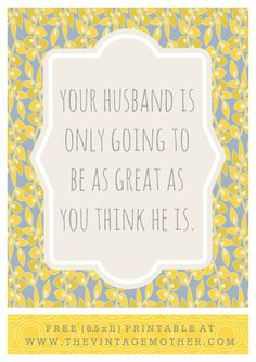 Build Great Husbands   Your Husband is only going to be as great as you think he is. Never thought of this before!