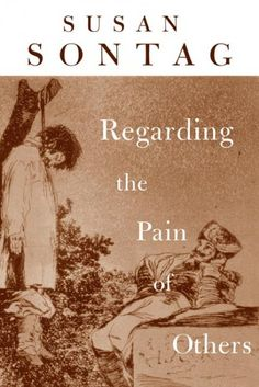 Regarding the Pain of Others http://library.sjeccd.edu/record=b1122615~S3