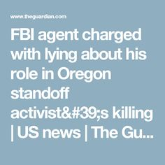 FBI agent charged with lying about his role in Oregon standoff activist's killing | US news | The Guardian