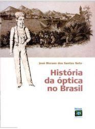 SANTOS NETO, José Moraes do. História da óptica no Brasil. São Paulo: Códex, 2005.