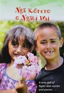 Nga Korero O Ngati Wai : A Kete Full Of Ngati Wai Stories And Poems