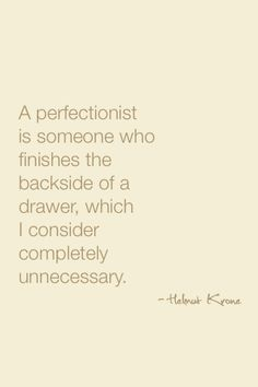 A perfectionist is someone who finishes the backside of a drawer, which I consider completely unnecessary.  Follow on Twitter.