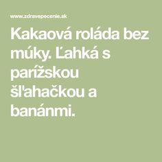Kakaová roláda bez múky. Ľahká s parížskou šľahačkou a banánmi.