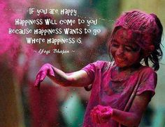 QUOTE: If you are happy, happiness will come to you...