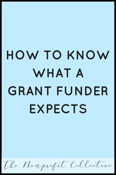 Grant funders are using their hard-earned money to fund your organization, which is why it is important to understand and meet their expectations. Business Grants, Small Business Resources, Business Planning, Business Writing, Business Funding, Start A Non Profit, Grant Money, Foundation Grants, Nonprofit Fundraising