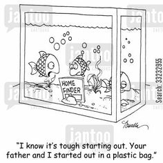 """I know that it can be tough buying your first home.  Your father and I started out in a plastic bag....."""