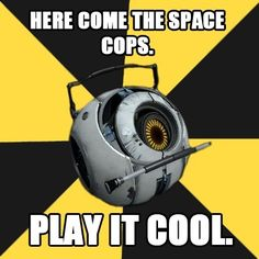 HERE COME THE SPACE COPS ~Space Core from Portal 2