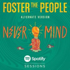 """Listen to the alternate version of Foster The People's """"Nevermind"""", exclusively on Spotify! http://open.spotify.com/user/fosterthepeoplemusic/playlist/4XgvWZmB9CGZvF3CWjREpl"""