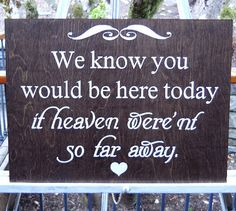 RUSTIC WEDDING SIGN We Know You Would Be Here Today by Typrose, $34.00