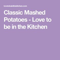 Classic Mashed Potatoes - Love to be in the Kitchen