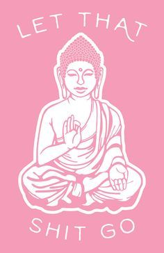 Morning Mantra! Let this pink 11x17 meditating Buddha be your daily reminder to Let That Shit Go.