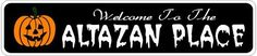 ALTAZAN PLACE Lastname Halloween Sign - Welcome to Scary Decor, Autumn, Aluminum - 4 x 18 Inches by The Lizton Sign Shop. $12.99. 4 x 18 Inches. Aluminum Brand New Sign. Predrillied for Hanging. Great Gift Idea. Rounded Corners. ALTAZAN PLACE Lastname Halloween Sign - Welcome to Scary Decor, Autumn, Aluminum 4 x 18 Inches - Aluminum personalized brand new sign for your Autumn and Halloween Decor. Made of aluminum and high quality lettering and graphics. Made to last for year...