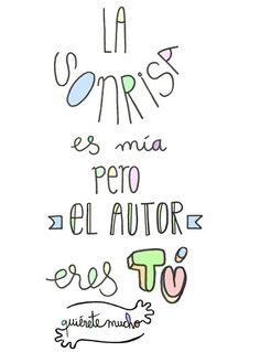 La sonrisa es mía pero el autor eres tú. Quotes En Espanol, Mr Wonderful, Love You, My Love, Cute Quotes, Sentences, Inspirational Quotes, Letters, Thoughts