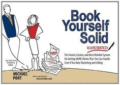 Book Yourself Solid Illustrated: The Fastest, Easiest, and Most Reliable System for Getting More Clients Than You Can Handle Even if You Hate Marketing and Selling by Michael Port, http://www.amazon.com/dp/111849542X/ref=cm_sw_r_pi_dp_jJWhrb17XJ5NP