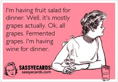 Grapes For Dinner - #Alcohol, #Drinking, #Ecard, #Ecards, #FunnyEcards, #Wine