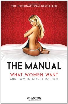 Bestseller Books Online The Manual: What Women Want and How to Give It to Them W. Anton $24.79