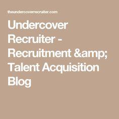 Undercover Recruiter - Recruitment & Talent Acquisition Blog
