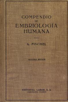 Compendio de embriología humana / por Alfred Fischel ; versión de la segunda edición alemana por E. Pons Tortella 2ª ed. española, 2ª reimp. Barcelona : Labor, 1951 Doazón do Dr Suárez lópez
