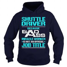 SHUTTLE DRIVER Because BADASS Miracle Worker Isn't An Official Job Title T Shirts, Hoodies. Check Price ==► https://www.sunfrog.com/LifeStyle/SHUTTLE-DRIVER--BADASS-T3-HD-Navy-Blue-Hoodie.html?41382