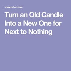 Turn an Old Candle Into a New One for Next to Nothing