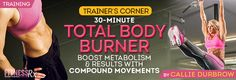 """{  30-MINUTE TOTAL BODY BURNER  }  #FitnessRxForWomenMagazine ...... """"Crank up your Metabolism with the 30-Minute TOTAL BODY BURNER from Callie Durbrow.""""  http://www.fitnessrxwomen.com/training/workout-tips-advice/30-minute-total-body-burner/"""