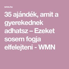 35 ajándék, amit a gyerekednek adhatsz – Ezeket sosem fogja elfelejteni - WMN Good To Know, Psychology, Crafts For Kids, Preschool, Health Fitness, Parenting, Inspirational Quotes, Teaching, Education