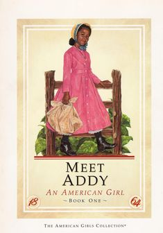 My sis used to have these books. Meet Addy - American Girl Dolls