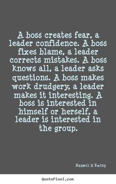 Inspirational Quotes about Work : Quotes about inspirational – A boss creates fear, a leader confidence. a boss fi… Life Quotes Love, Great Quotes, Quotes To Live By, Me Quotes, Motivational Quotes, Inspirational Quotes About Work, Humor Quotes, Funny Boss Quotes, Inspirational Leadership Quotes
