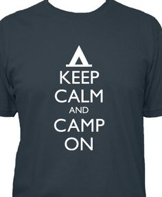 Camping Shirt  Keep Calm and Carry On  by SunshineMountainTees, $22.50