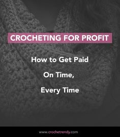 Crocheting for Profit: How to get paid on time, every time     Crochetrendy