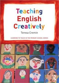 Cremin, T., Bearne, E., Dombey, H., and Lewis, M. (2009). Teaching English creatively. London: Routledge.         For availability see http://search.lib.cam.ac.uk/?itemid=%7Ccambrdgedb%7C5245638                                                  Also available as an ebook: http://ezproxy.lib.cam.ac.uk:2048/login?url=http://lib.myilibrary.com?id=223462