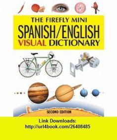 The Firefly Mini Spanish/English Visual Dictionary (Firefly Mini Visual Dictionary) (9781554074945) Jean-Claude Corbeil, Ariane Archambault , ISBN-10: 1554074940  , ISBN-13: 978-1554074945 ,  , tutorials , pdf , ebook , torrent , downloads , rapidshare , filesonic , hotfile , megaupload , fileserve