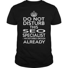 SEO SPECIALIST Do Not Disturb I Am Disturbed Enough Already T-Shirts, Hoodies…  https://www.etsy.com/shop/ElectricTurtles