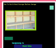 How To Build Wood Storage Shelves Garage 184337 - The Best Image Search